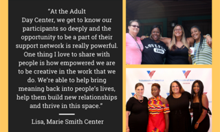 """Photos each with a group of women posing for a photo Quote: """"At the Adult Day Center, we get to know our participants so deeply and the opportunity to be a part of their support network is really powerful."""""""